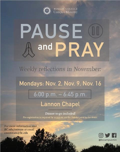 """Image of a sky in the background of a flier that reads: """"Pause and Pray"""" Weekly reflections in November: Mondays: November 2, November 9, November 16 6pm to 6:45pm Lannon Chapel, Dinner to go included."""