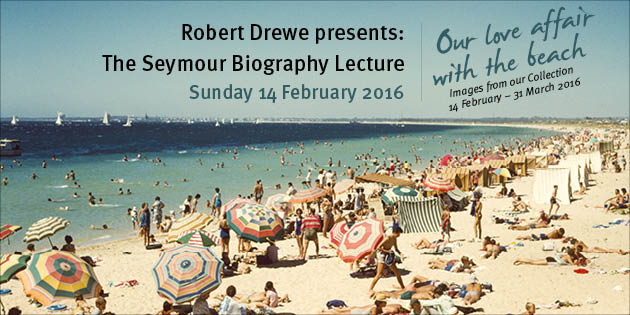 The Seymour Biography Lecture, + Our Love Affair with the Beach, Sunday 14 February book on Eventbrite.com.au