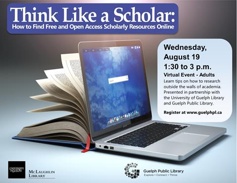 Register for this free online event, Think Like a Scholar, on Wednesday August 19 at 1:30pm. This is presented in partnership with the University of Guelph Library.