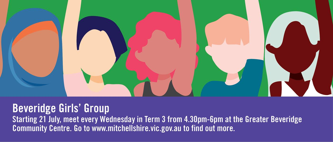 Beveridge Girls' Group. Meet every Wednesday in Term 3 starting 21 July from 4.30pm - 6pm at Greater Beveridge Community Centre.
