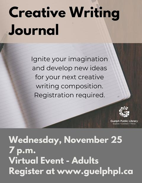 Creative Writing Journal, November 25 at 7p.m. Ignite your imagination and develop new ideas for your next creative writing composition. Registration required. Adults.