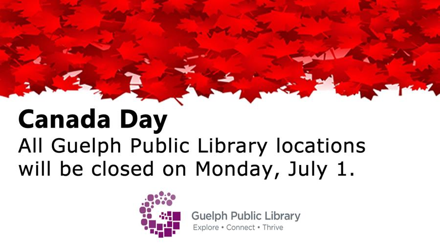 All Guelph Public Library locations will be closed on Monday, July 1 for Canada Day.