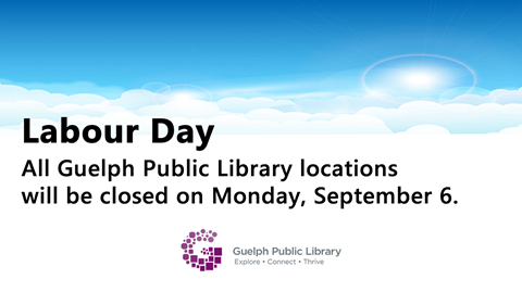 All library locations are closed on Monday, September 6 for Labour Day.