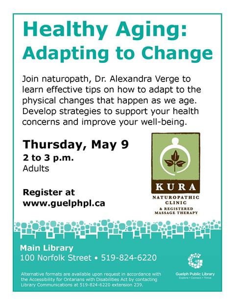 Register for Healthy Aging on Thursday, May 9 at 2 p.m. in the Main Library. Join naturopath Dr. Alexandra Verge to learn effective tips on how to adapt to the changes that happen as we age. Develop strategies to support your health concerns and improve your well-being.