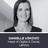 Danielle Uskovic, Head of Digital & Social, Lenovo