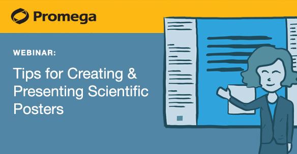 Promega Webinar: Tips for Creating & Presenting Scientific Posters