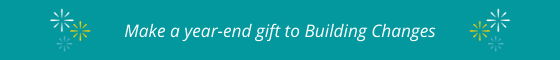 Make a year-end gift to Building Changes