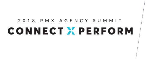 2018 PMX AGENCY SUMMIT CONNECT X PERFORM