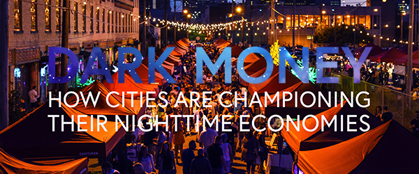 Dark Money | How Cities Are Championing Their Nighttime Economies