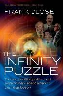 The Infinity Puzzle: The Personalities, Politics, and Extraordinary Science Behind the Higgs Boson by Frank Close