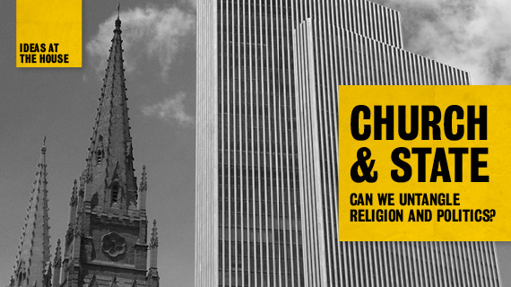 Ideas at the House: Church & State