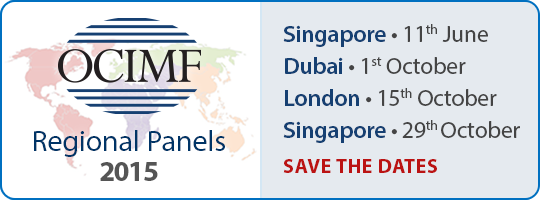 OCIMF Regional Panels 2015 • Singapore - 11th June; Dubai - 1st October; London - 15th October; Singapore - 29th October. SAVE THE DATES.