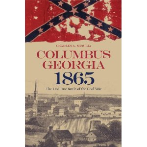Columbus, Georgia, 1865: The Last True Battle of the Civil War
