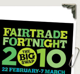 FairTrade fortnight 2010 - The Big Swap - 22nd February - 7th March