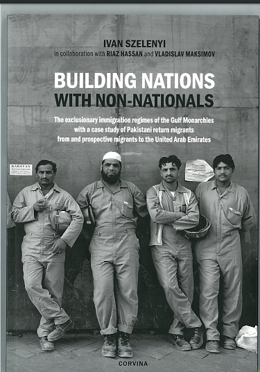 Building Nations with Non-Nationals: The Exclusionary Immigration Regimes of the Gulf Monarchies with a Case Study of Pakistani Return Migrants from and Prospective Migrants to the United Arab Emirates