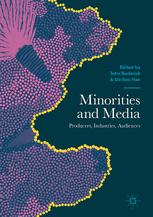 Minorities and Media: Producers, Industries, Audiences. Editors: Budarick, John, Han, Gil-Soo (Eds.) 2017: Palgrave Macmillan.