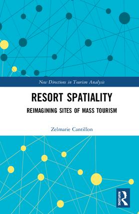 Resort Spatiality Reimagining Sites of Mass Tourism, 1st Edition