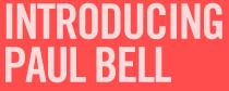Introducing Paul Bell