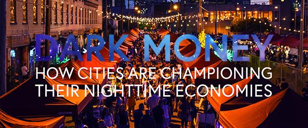 Dark Money | How Cities Are Championing Their Nighttime Economies