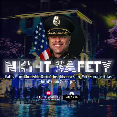 Register for 'Night Safety: Dallas Police Chief Eddie García's Insights for a Safer, More Sociable Dallas'