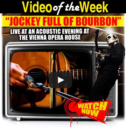 Joe Bonamassa Video of the Week. Joe Bonamassa performs 'Jockey Full Of Bourbon' Live from An Acoustic Evening At The Vienna Opera House. Click here to watch it now!