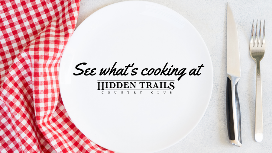 See what's cooking at Hidden Trails